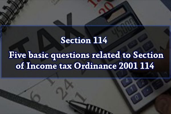 Five basic questions related to Section 114 of Income tax Ordinance 2001