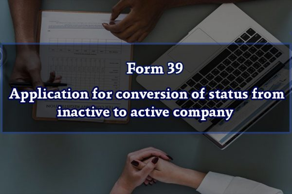 Form 39 – Application for conversion of status from inactive to active company