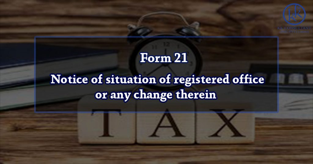 Form 21 – Notice of situation of registered office or any change therein